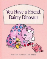 You Have a Friend, Dainty Dinosaur